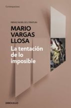la tentacion de lo imposible-mario vargas llosa-9788490626214