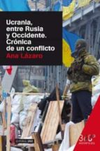 ucrania, entre rusia y occidente. cronica de un conflicto-ana lazaro-9788490644614