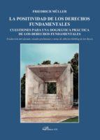 la positividad de los derechos fundamentales. cuestiones para una dogmática práctica de los derechos fundamentales (ebook) friedrich muller 9788490859414