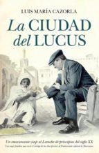 la ciudad del lucus luis maria cazorla 9788492924714
