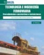 tecnologia e ingenieria ferroviaria: procedimientos constructivos e instalaciones (4ª ed.) juan a. villaronte fernandez villa 9788492954414