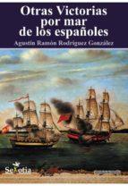 otras victorias por mar de los españoles agustin ramon rodriguez gonzalez 9788494182914