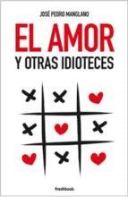el amor y otras idioteces-jose pedro manglano-9788494465314