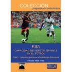 rsa capacidad de repetir sprints en el fútbol. tomo ii. aplicació n práctica a la metodología estructural francisco garcia ocaña 9788494701214