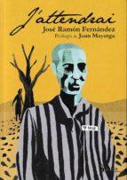 El libro de J attendrai autor JOSE RAMON FERNANDEZ PDF!