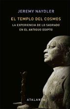 el templo del cosmos: la experiencia de lo sagrado en el antiguo egipto jeremy naydler 9788494905414