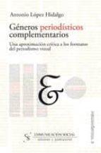 generos periodisticos complementarios: una aproximacion critica a los formatos del periodismo visual-antonio lopez-9788496082014