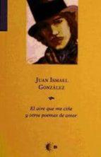 El libro de El aire que me ciñe y otros poemas de amor autor JUAN ISMAEL (1907-1981) GONZ�LEZ EPUB!