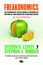 freakonomics: un economista politicamente incorrecto explora el l ado oculto de lo que nos afecta-steven d. levitt-stephen j. dubner-9788496581814