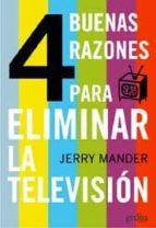 cuatro (4) buenas razones para eliminar la television-jerry mander-9788497840514