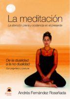la meditacion. la atencion plena y sostenida en el presente. de l a dualidad a la no dualidad. con yoga fisico y postural-andres fernandez roseñada-9788498271614