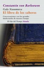 el libro de los saberes: conversaciones con los grandes intelectu ales de nuestro tiempo constantin von barloewen 9788498412314