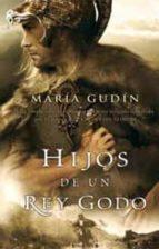 hijos de un rey godo maria gudin 9788498722314