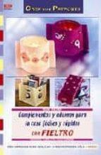 complementos y adornos para la casa faciles y rapidos con fieltro (crea con patronos)-mariane curkovic-9788498740714