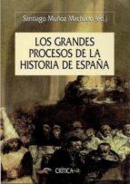 los grandes procesos de la historia de españa-santiago muñoz machado-9788498927214
