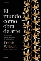 el mundo como obra de arte: en busca del diseño profundo de la naturaleza-frank wilczek-9788498929614