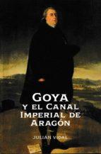 goya y el canal imperial de aragon-julian vidal-9788499114514