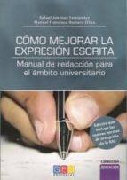 como mejorar la expresion escrita: manual de redaccion para el am bito universitario rafael jimenez fernandez 9788499156514
