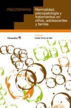 normalidad, psicopatologia y tratamientos en niños, adolescentes y familias eulalia torras de bea 9788499213514