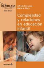 complejidad y relaciones en educacion infantil-alfredo hoyuelos-9788499217314