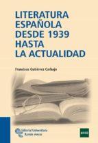 literatura española desde 1939 hasta la actualidad francisco gutierrez carbajo 9788499610214