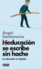 heducacion se escribe sin hache angel santamaria 9788499924014