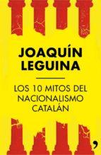 (pe) los 10 mitos del nacionalismo catalan-joaquin leguina-9788499984414