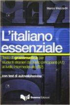 l italiano essenziale. testo di grammatica per studenti stranieri dal livello principianti (a1) al livello intermedio alto (a2) marco mezzadri 9788877156914