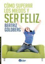 como superar los miedos y ser feliz beatriz goldberg 9789501731514
