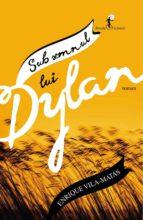 sub semnul lui dylan (ebook)-enrique vila-matas-9789737249814