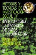metodos y tecnicas de investigacion social iv. tecnicas para la r egocida de datos e informacion-ezequiel ander-egg-9789870003014