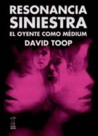 resonancia siniestra: el oyente como medium david toop 9789871622214
