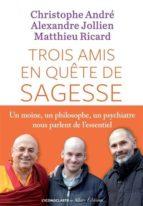 trois amis en quete de sagesse-alexandre jollien-matthieu ricard-9791095438014
