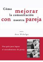 cómo mejorar la comunicación con nuestra pareja (ebook)-ana hidalgo-cdlap00005214