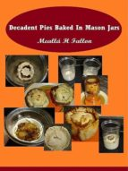 decadent pies baked in mason jars (ebook)-meallá h fallon-cdlxi00350714