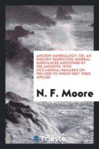 El libro de Ancient mineralogy autor N. F. MOORE DOC!