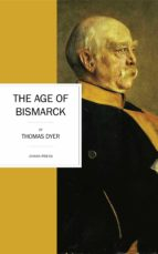 the age of bismarck (ebook)-thomas dyer-9781537802824