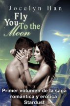 fly you to the moon (primer volumen de la saga romántica y erótica stardust) (ebook)-jocelyn han-9781633393424