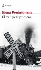 el tren pasa primero (ebook)-elena poniatowska-9786070744624