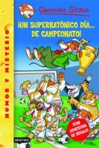geronimo stilton 35: ¡un superratonico dia de campeonato! geronimo stilton 9788408079224
