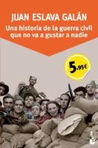 una historia de la guerra civil que no va a gustar a nadie (ed. especial) juan eslava galan 9788408136224