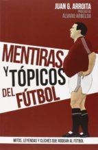 mentiras y topicos del futbol-juan g. arroita-9788415405924