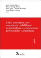 como comunicar y ser competente. habilidades comunicativas y competencias profesionales y academicas-ana alcazar campos-9788415690924