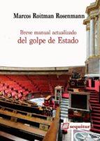 breve manual actualizado del golpe de estado marcos roitman rosenman 9788415707424
