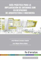 guia practica para la implantacion de entornos bim en despachos de arquitectura  2ª edicion revisada-jose manuel zaragoza angulo-9788415890324