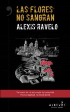 las flores no sangran (ebook)-alexis ravelo-9788415900924