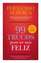 99 trucos para ser mas feliz: porque la feliciad no es cuestion d e magina ni de suerte-fernando alberca de castro-9788416100224