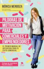 pildoras de motivacion para comerciales y emprendedores: el primer manual de autoayuda para el exito comercial-monica mendoza castillo-9788416253524