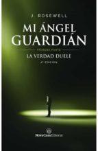 la verdad duele (primera parte mi angel guardian) j. rosewell 9788416281824