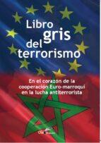 El libro de Libro gris del terrorismo autor VV.AA. EPUB!